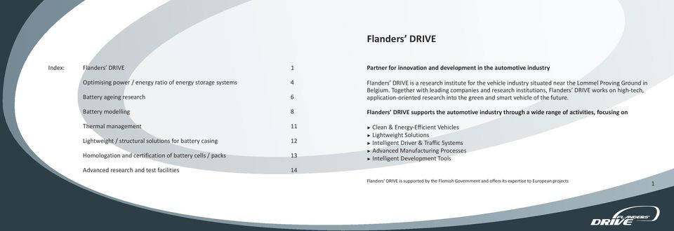 Flanders DRIVE is a research institute for the vehicle industry situated near the Lommel Proving Ground in Belgium.