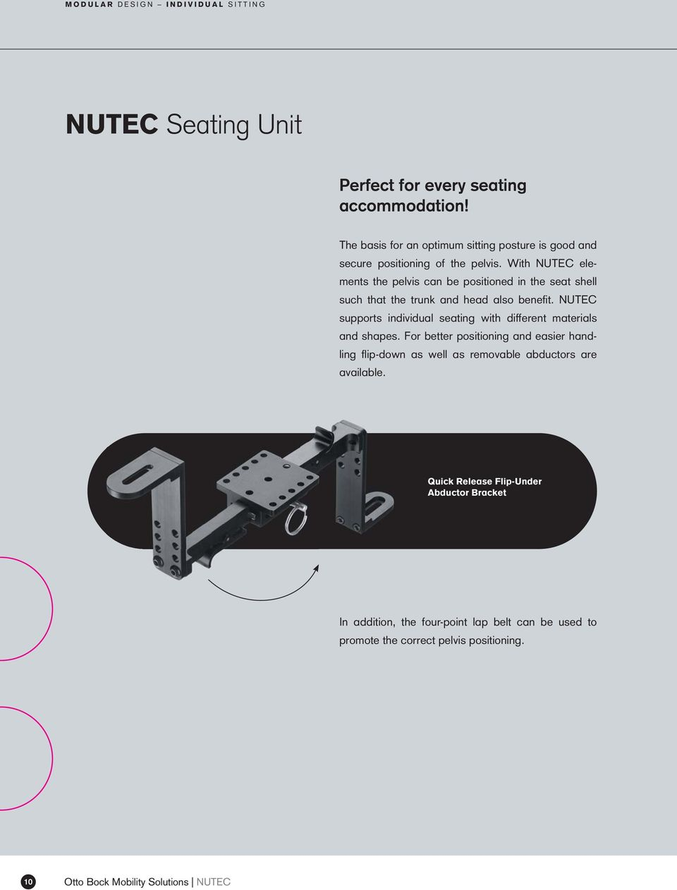 With NUTEC elements the pelvis can be positioned in the seat shell such that the trunk and head also bene t.