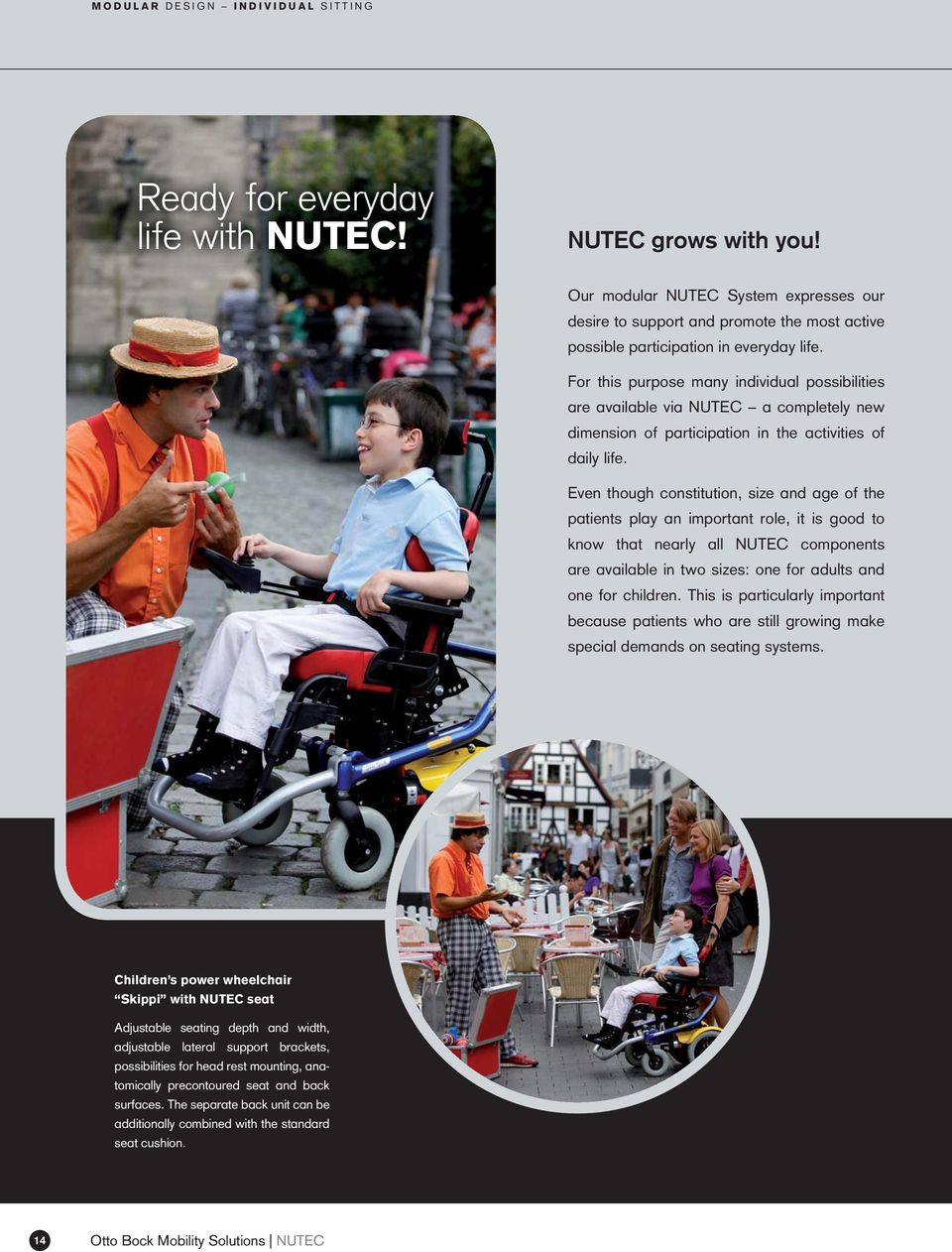 For this purpose many individual possibilities are available via NUTEC a completely new dimension of participation in the activities of daily life.