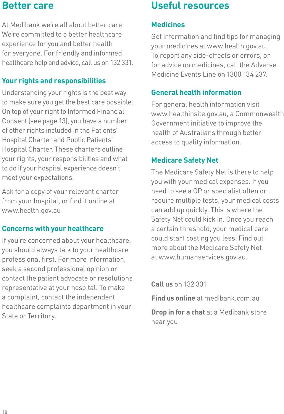 On top of your right to Informed Financial Consent (see page 13), you have a number of other rights included in the Patients Hospital Charter and Public Patients Hospital Charter.