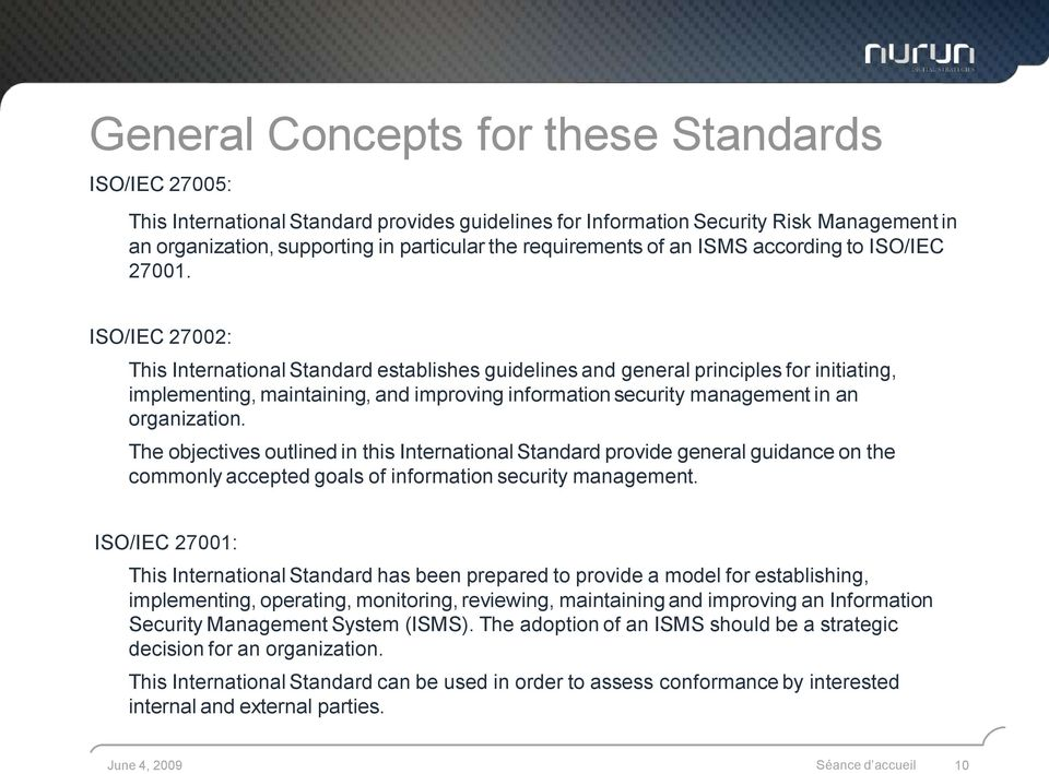 ISO/IEC 27002: This International Standard establishes guidelines and general principles for initiating, implementing, maintaining, and improving information security management in an organization.
