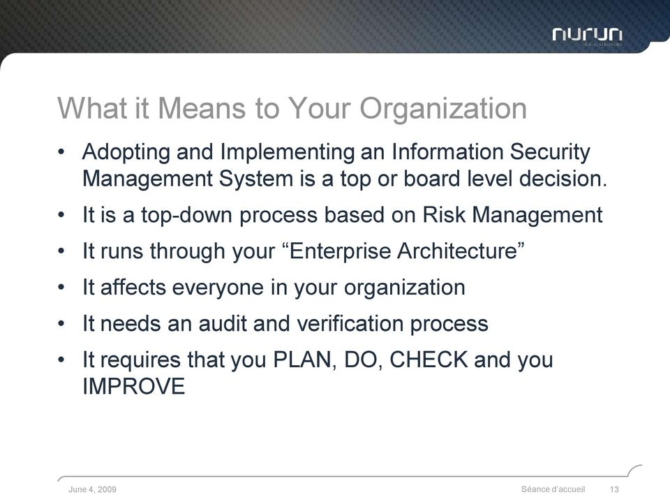 It is a top-down process based on Risk Management It runs through your Enterprise Architecture It