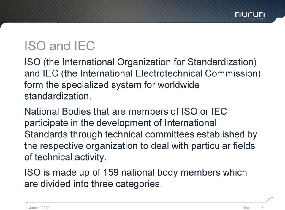National Bodies that are members of ISO or IEC participate in the development of International Standards through technical
