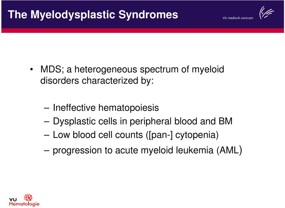 Dysplastic cells in peripheral blood and BM Low blood cell