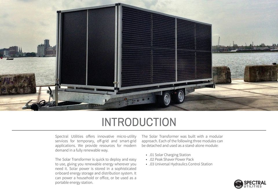 Solar power is stored in a sophisticated onboard energy storage and distribution system. It can power a household or office, or be used as a portable energy station.