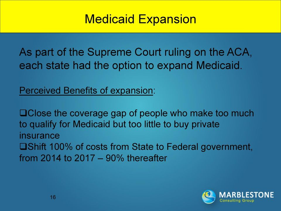 Perceived Benefits of expansion: q Close the coverage gap of people who make too much to