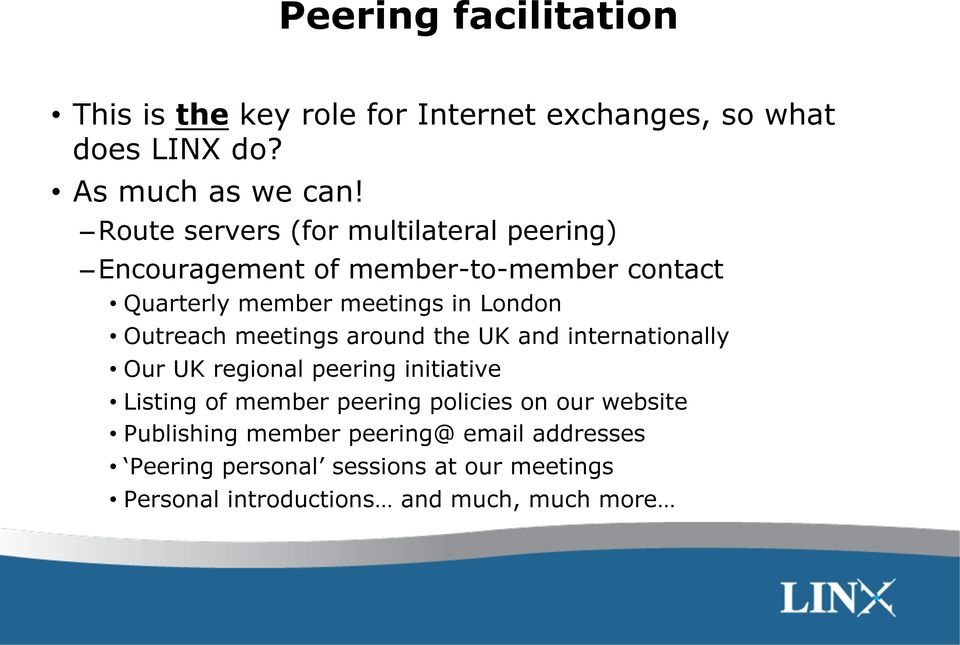 Outreach meetings around the UK and internationally Our UK regional peering initiative Listing of member peering policies
