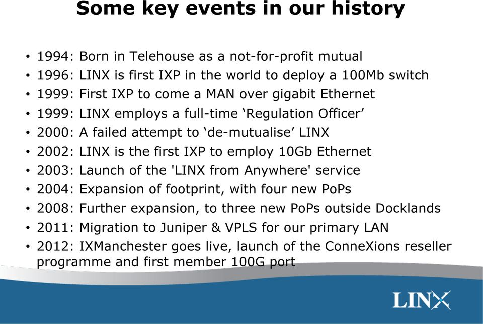 employ 10Gb Ethernet 2003: Launch of the 'LINX from Anywhere' service 2004: Expansion of footprint, with four new PoPs 2008: Further expansion, to three new PoPs