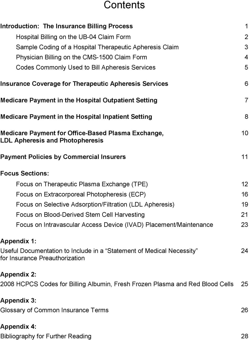 Inpatient Setting 8 Medicare Payment for Office-Based Plasma Exchange, 10 LDL Apheresis and Photopheresis Payment Policies by Commercial Insurers 11 Focus Sections: Focus on Therapeutic Plasma