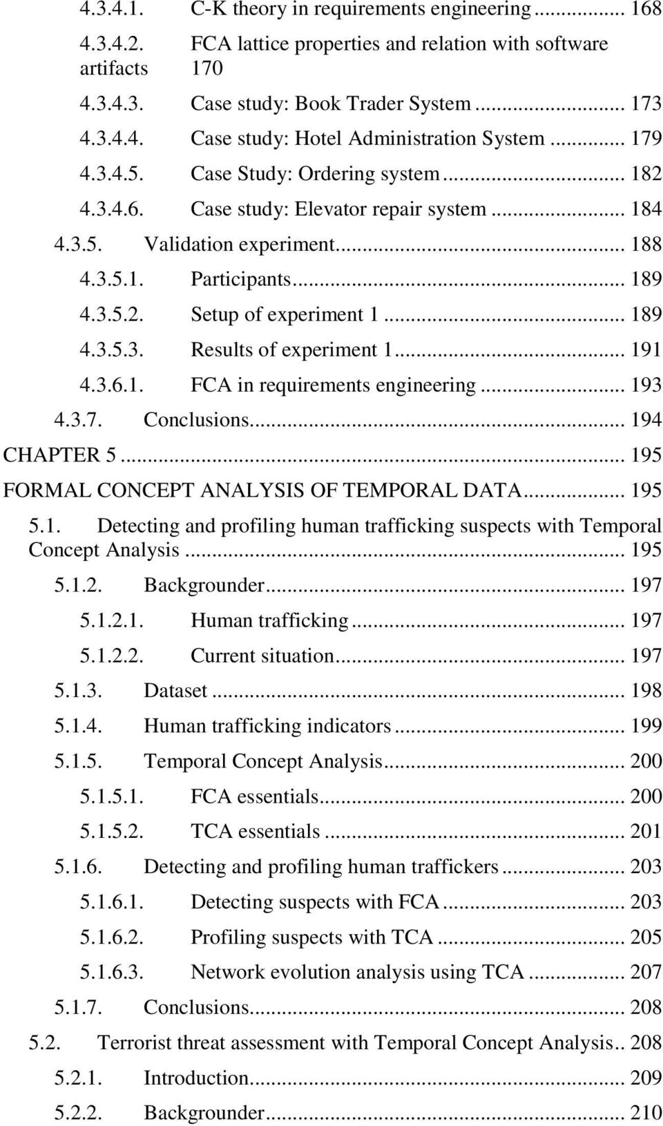 .. 189 4.3.5.3. Results of experiment 1... 191 4.3.6.1. FCA in requirements engineering... 193 4.3.7. Conclusions... 194 CHAPTER 5... 195 FORMAL CONCEPT ANALYSIS OF TEMPORAL DATA... 195 5.1. Detecting and profiling human trafficking suspects with Temporal Concept Analysis.