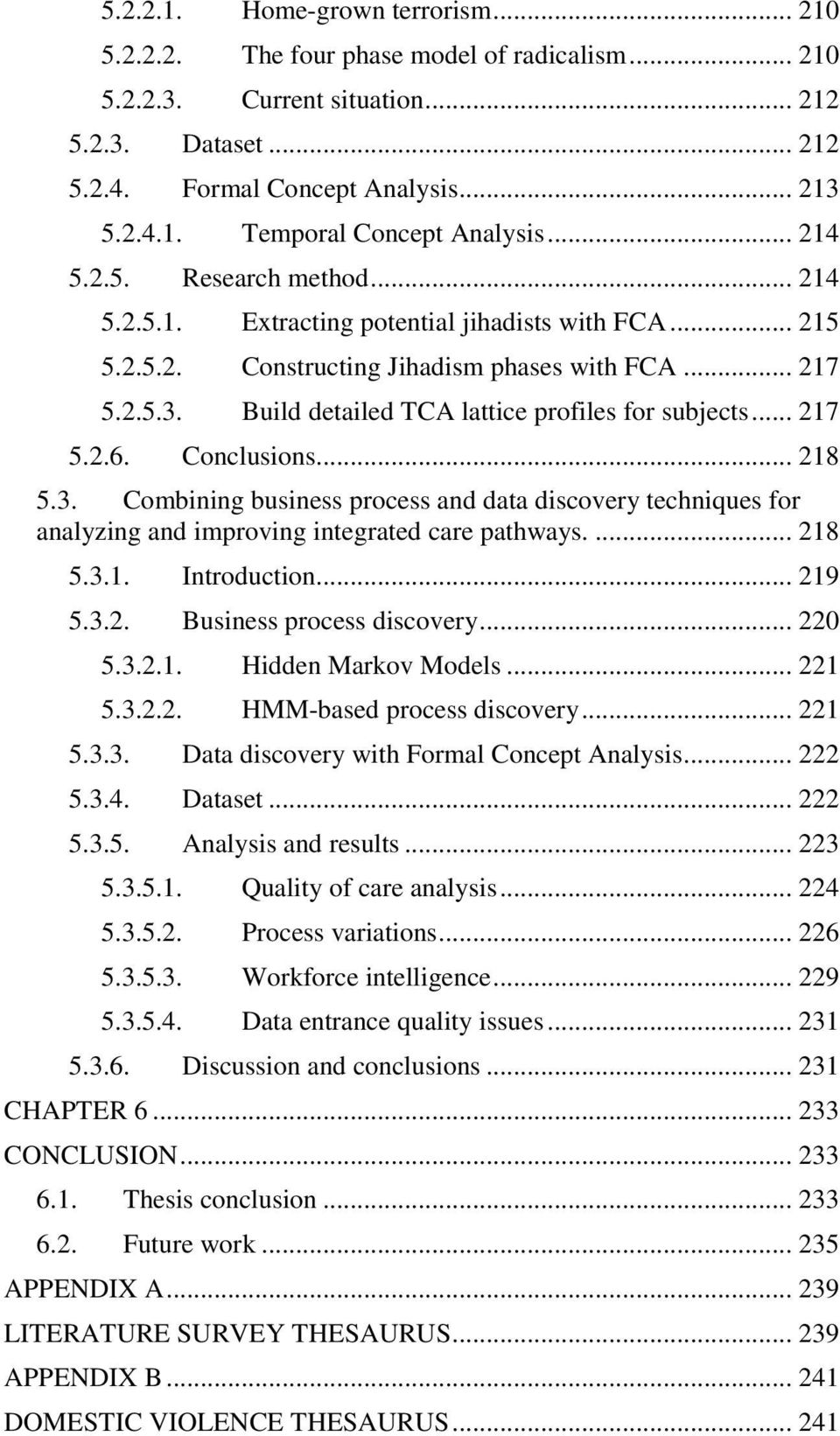 Build detailed TCA lattice profiles for subjects... 217 5.2.6. Conclusions... 218 5.3. Combining business process and data discovery techniques for analyzing and improving integrated care pathways.