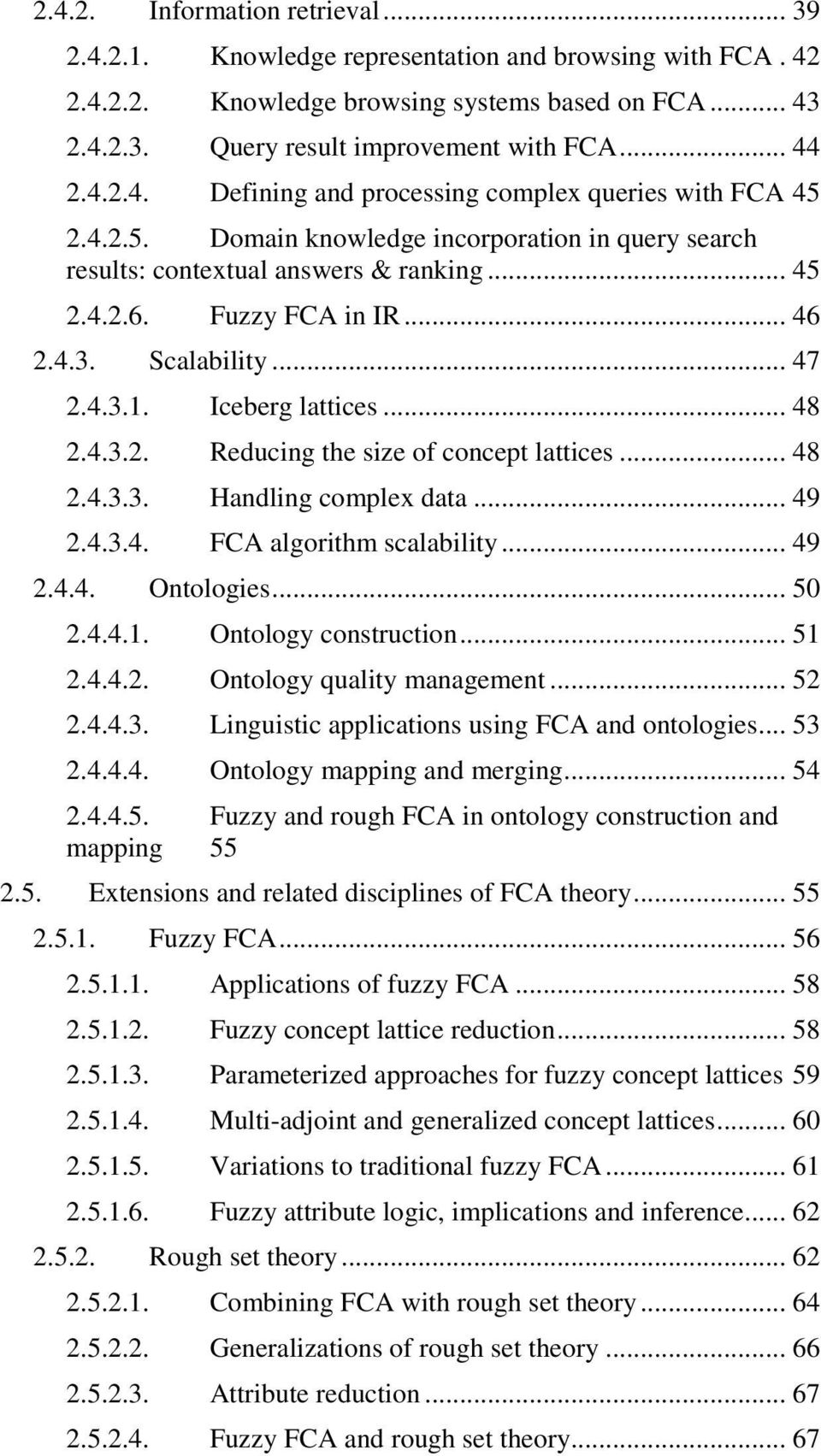 Scalability... 47 2.4.3.1. Iceberg lattices... 48 2.4.3.2. Reducing the size of concept lattices... 48 2.4.3.3. Handling complex data... 49 2.4.3.4. FCA algorithm scalability... 49 2.4.4. Ontologies.