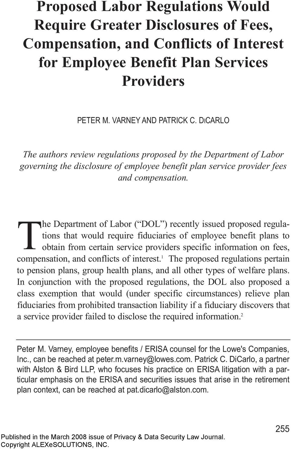 The Department of Labor ( DOL ) recently issued proposed regulations that would require fiduciaries of employee benefit plans to obtain from certain service providers specific information on fees,