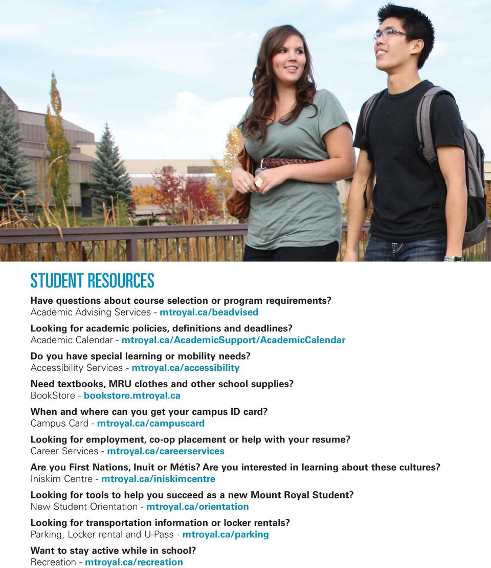 ca/accessibility Need textbooks, MRU clothes and other school supplies? BookStore - bookstore.mtroyal.ca When and where can you get your campus ID card? Campus Card - mtroyal.