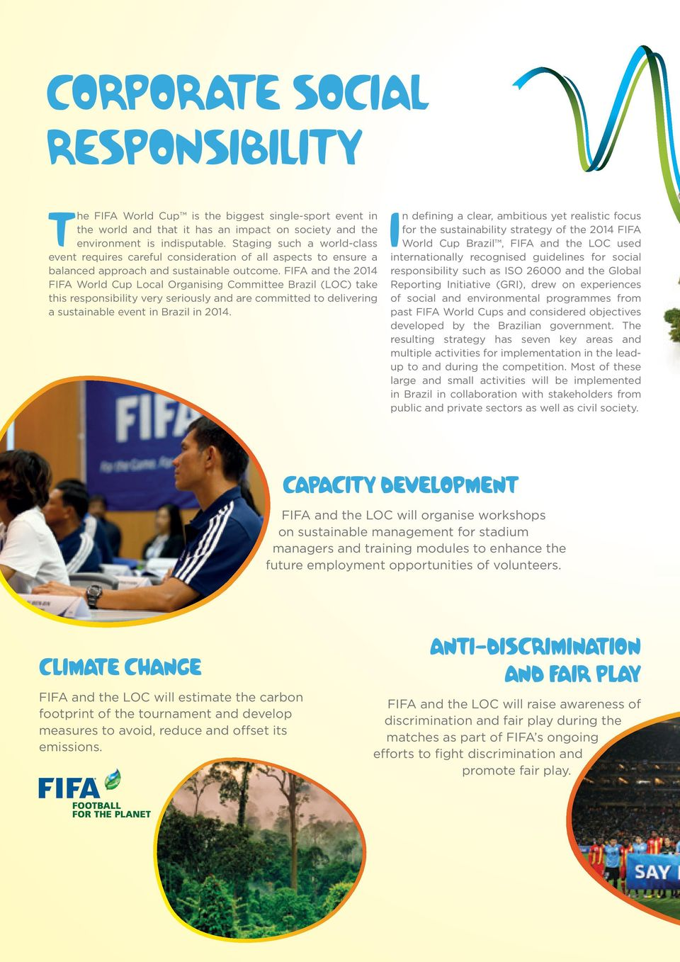 FIFA and the 2014 FIFA World Cup Local Organising Committee Brazil (LOC) take this responsibility very seriously and are committed to delivering a sustainable event in Brazil in 2014.