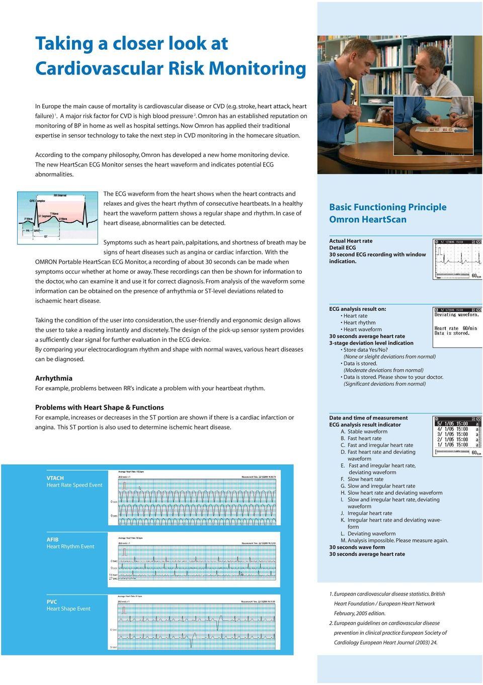 Now Omron has applied their traditional expertise in sensor technology to take the next step in CVD monitoring in the homecare situation.