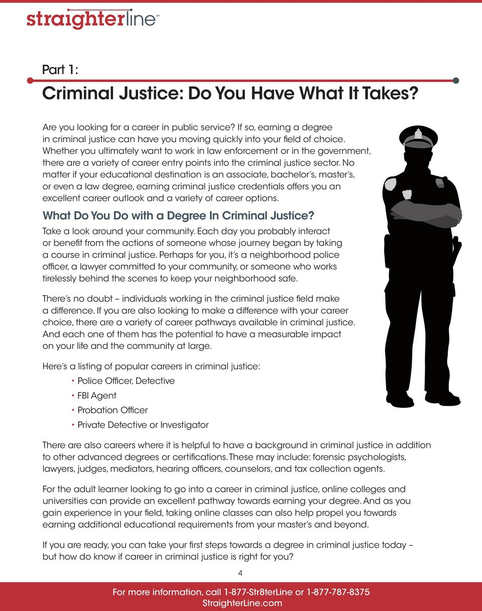 No matter if your educational destination is an associate, bachelor s, master s, or even a law degree, earning criminal justice credentials offers you an excellent career outlook and a variety of