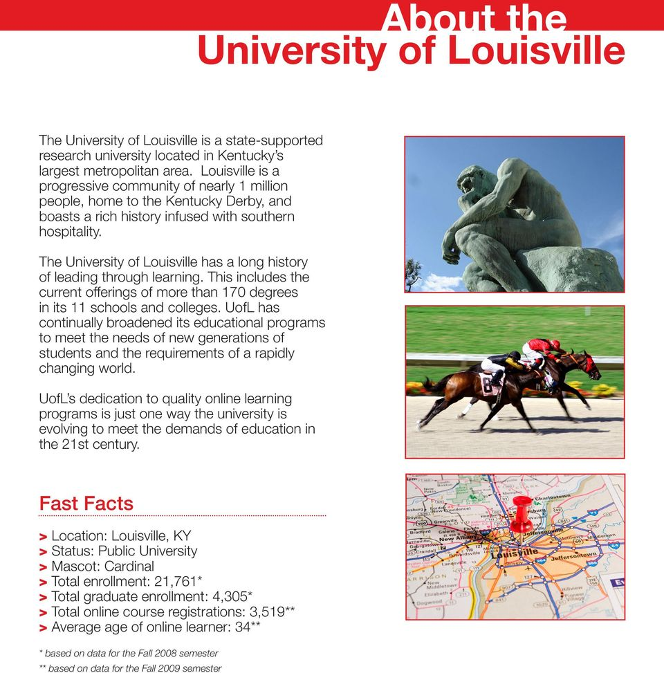 The University of Louisville has a long history of leading through learning. This includes the current offerings of more than 170 degrees in its 11 schools and colleges.