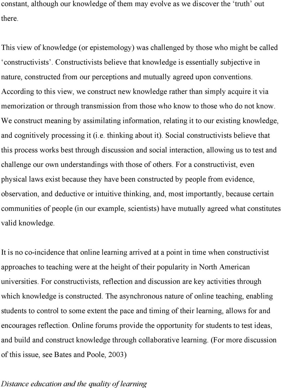 According to this view, we construct new knowledge rather than simply acquire it via memorization or through transmission from those who know to those who do not know.