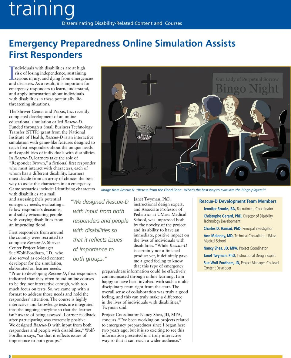 As a result, it is important for emergency responders to learn, understand, and apply information about individuals with disabilities in these potentially lifethreatening situations.