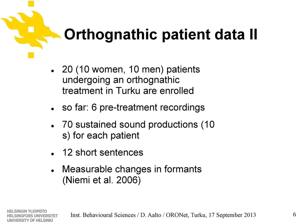 productions (10 s) for each patient 12 short sentences Measurable changes in formants