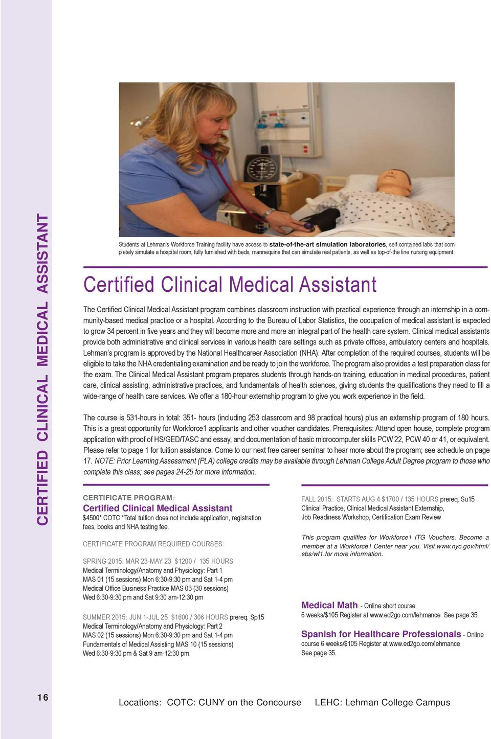 Certified Clinical Medical Assistant The Certified Clinical Medical Assistant program combines classroom instruction with practical experience through an internship in a community-based medical