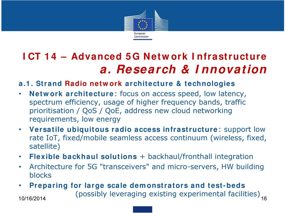 Strand Radio network architecture & technologies Network architecture: focus on access speed, low latency, spectrum efficiency, usage of higher frequency bands, traffic