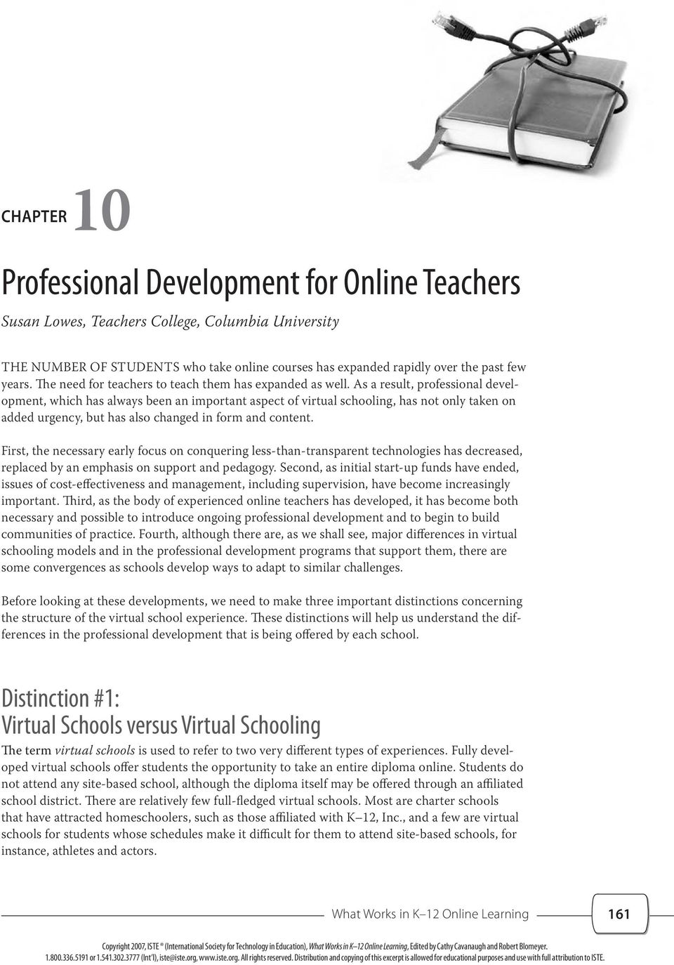 As a result, professional development, which has always been an important aspect of virtual schooling, has not only taken on added urgency, but has also changed in form and content.