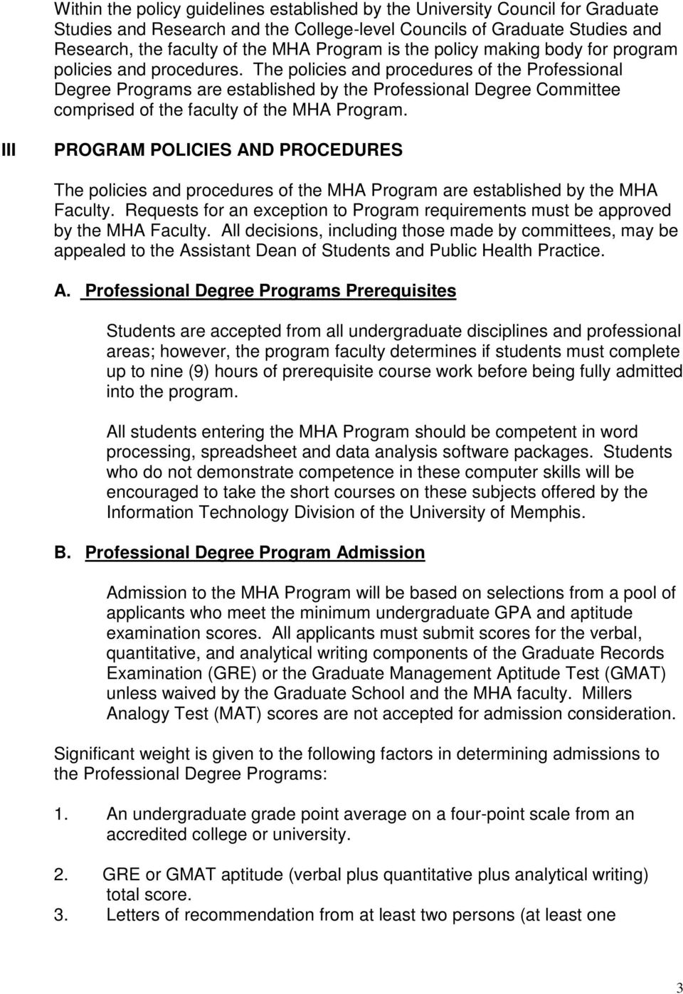 The policies and procedures of the Professional Degree Programs are established by the Professional Degree Committee comprised of the faculty of the MHA Program.