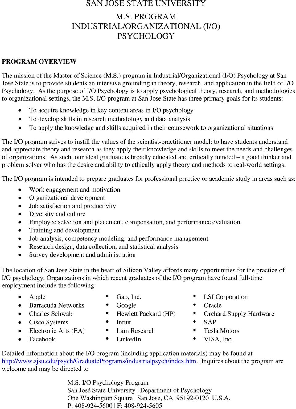 I/O program at San Jose State has three primary goals for its students: To acquire knowledge in key content areas in I/O psychology To develop skills in research methodology and data analysis To
