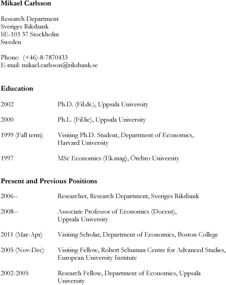 mag), Örebro University Present and Previous Positions 2006-- Researcher, Research Department, Sveriges Riksbank 2008-- Associate Professor of Economics (Docent), Uppsala University 2011
