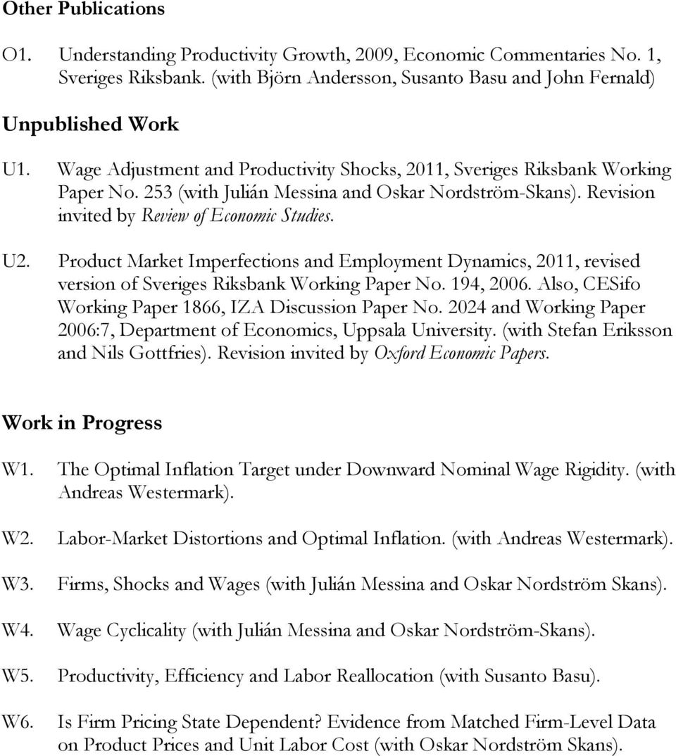 Product Market Imperfections and Employment Dynamics, 2011, revised version of Sveriges Riksbank Working Paper No. 194, 2006. Also, CESifo Working Paper 1866, IZA Discussion Paper No.