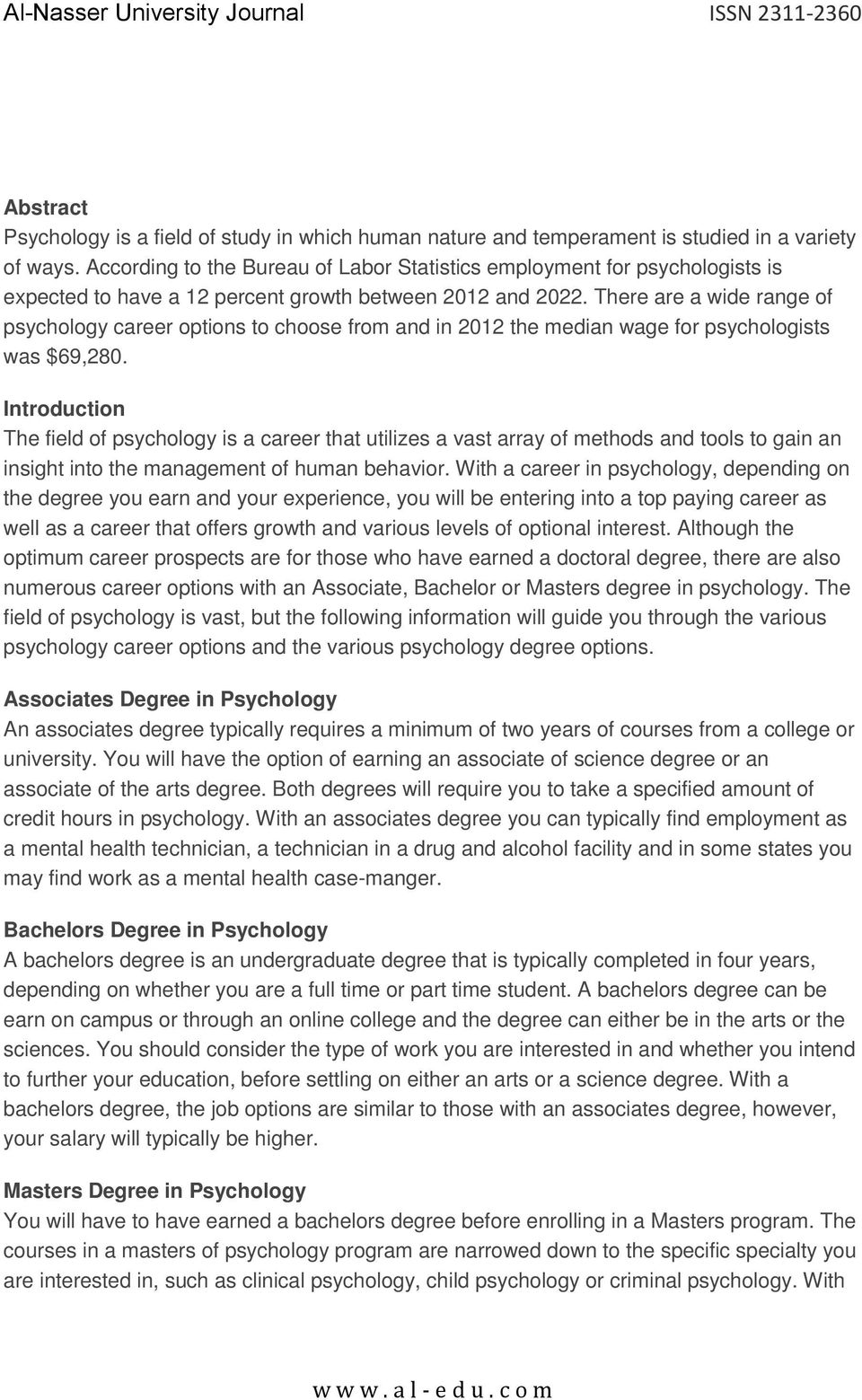 There are a wide range of psychology career options to choose from and in 2012 the median wage for psychologists was $69,280.