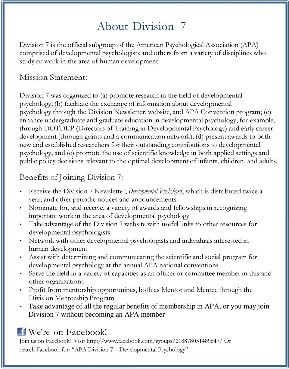 Mission Statement: Division 7 was organized to (a) promote research in the field of developmental psychology; (b) facilitate the exchange of information about developmental psychology through the
