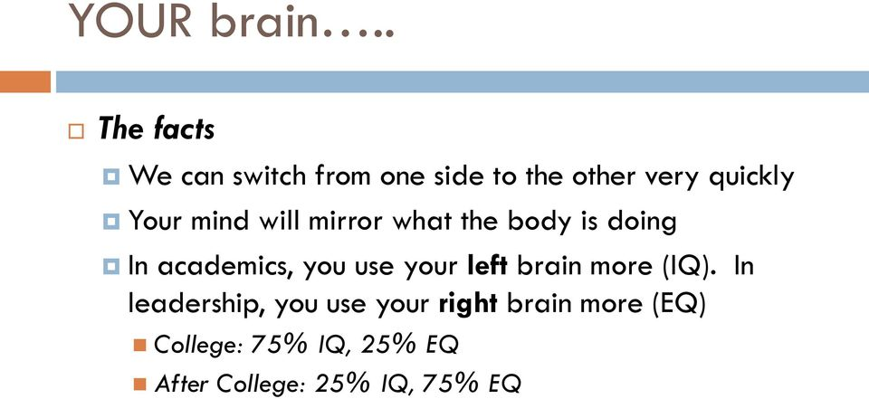 use your left brain more (IQ).