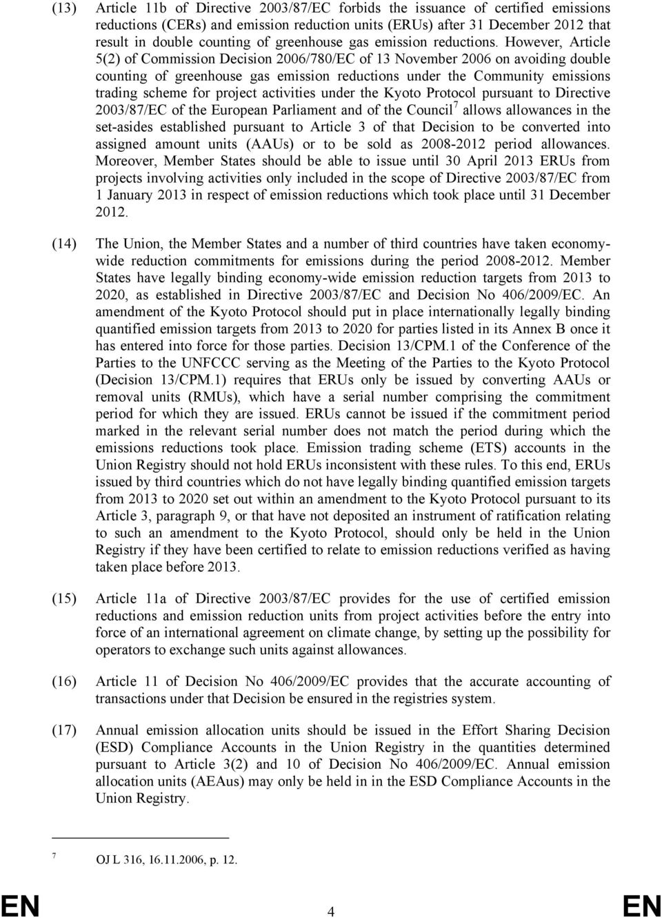 However, Article 5(2) of Commission Decision 2006/780/EC of 13 November 2006 on avoiding double counting of greenhouse gas emission reductions under the Community emissions trading scheme for project