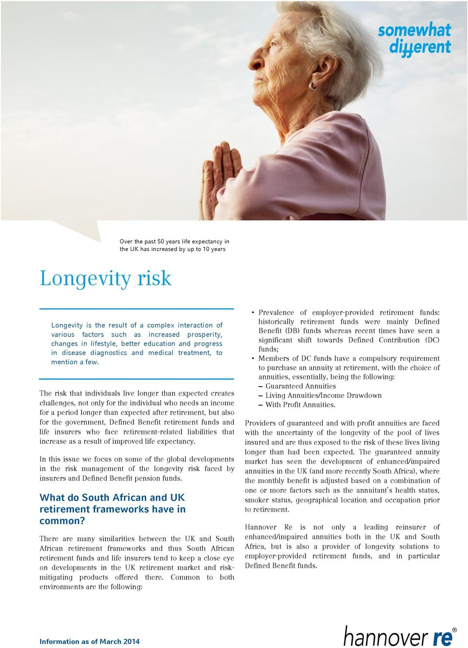 The risk that individuals live longer than expected creates challenges, not only for the individual who needs an income for a period longer than expected after retirement, but also for the