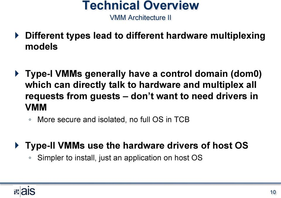 all requests from guests don t want to need drivers in VMM More secure and isolated, no full OS in TCB