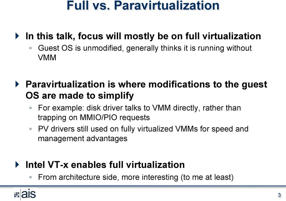 running without VMM } Paravirtualization is where modifications to the guest OS are made to simplify For example: disk driver