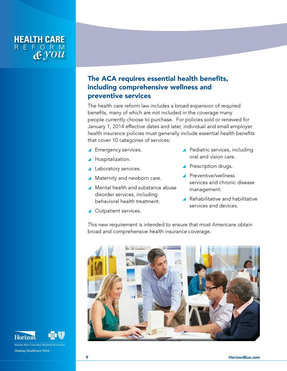 For policies sold or renewed for January 1, 2014 effective dates and later, individual and small employer health insurance policies must generally include essential health benefits that cover 10