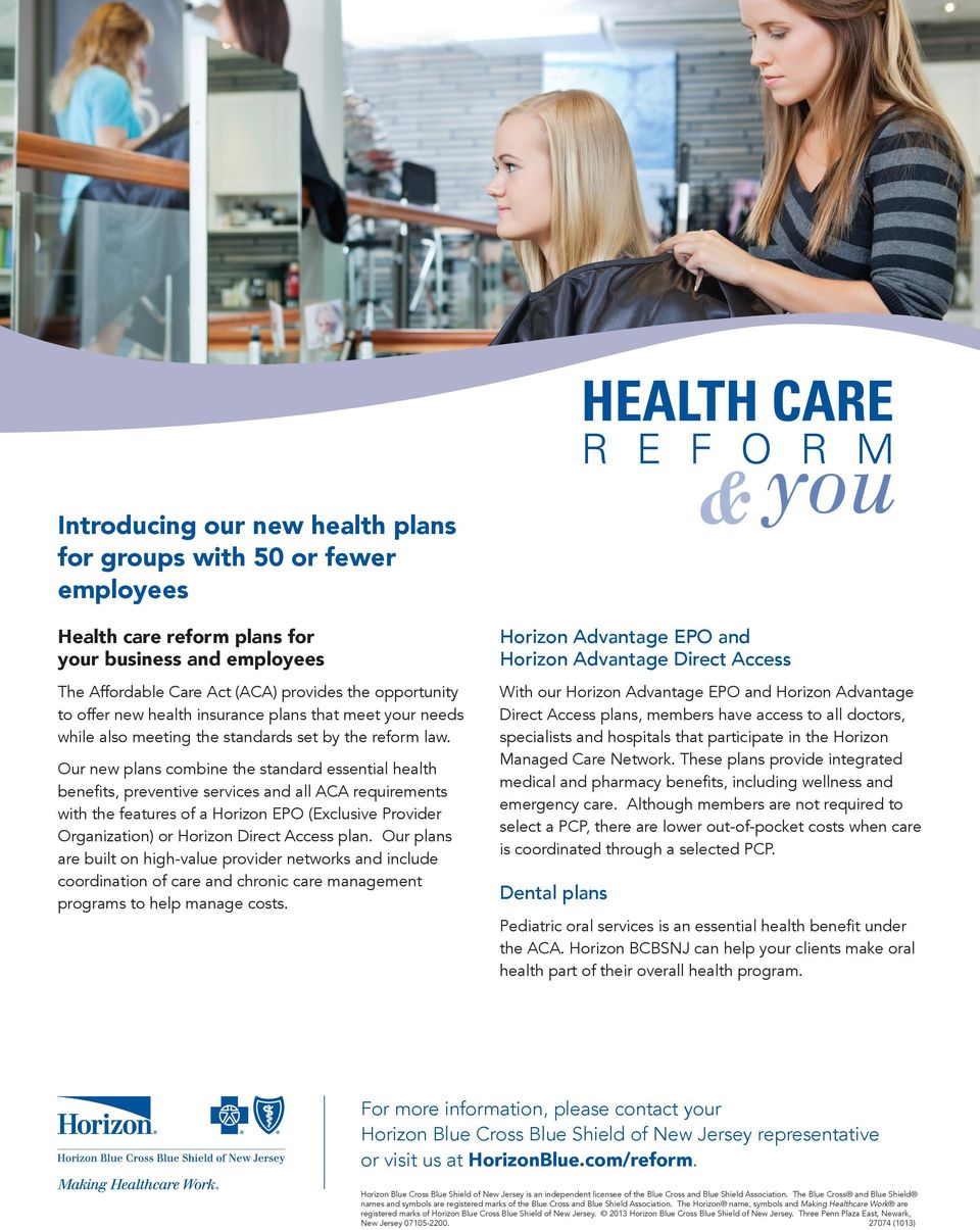 Our new plans combine the standard essential health benefits, preventive services and all ACA requirements with the features of a Horizon EPO (Exclusive Provider Organization) or Horizon Direct