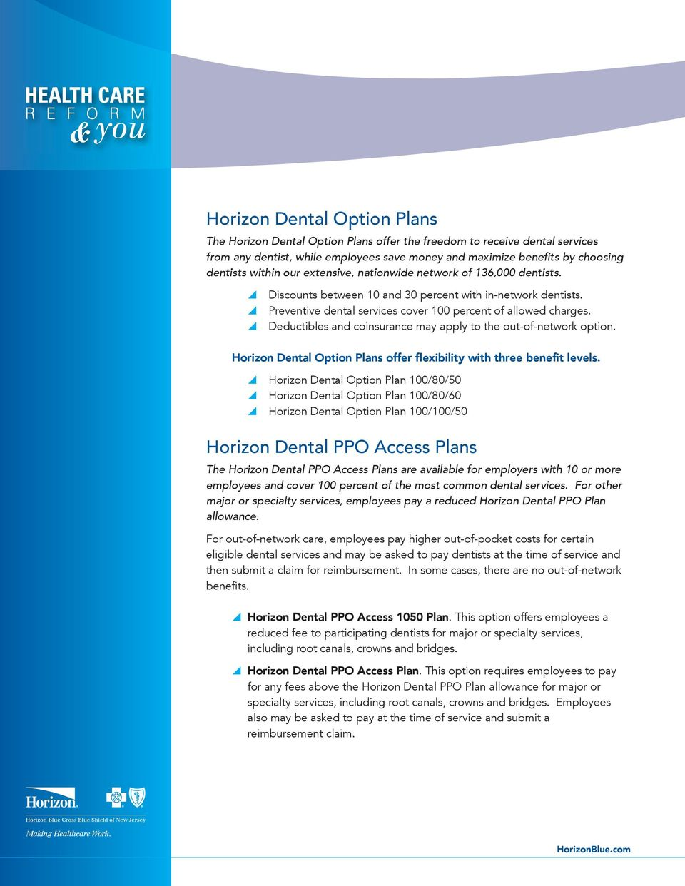 Deductibles and coinsurance may apply to the out-of-network option. Horizon Dental Option Plans offer flexibility with three benefit levels.