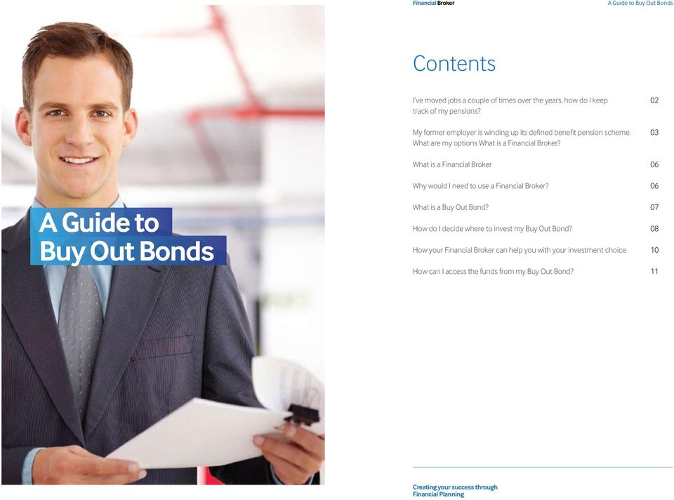 What is a Financial Broker 06 A Guide to Buy Out Bonds Why would I need to use a Financial Broker? 06 What is a Buy Out Bond?