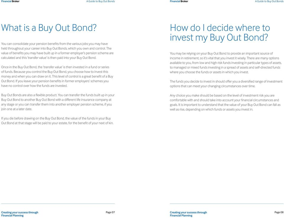 Once in the Buy Out Bond, the transfer value is then invested in a fund or series of funds. Because you control the Buy Out Bond, you choose how to invest this money and when you can draw on it.