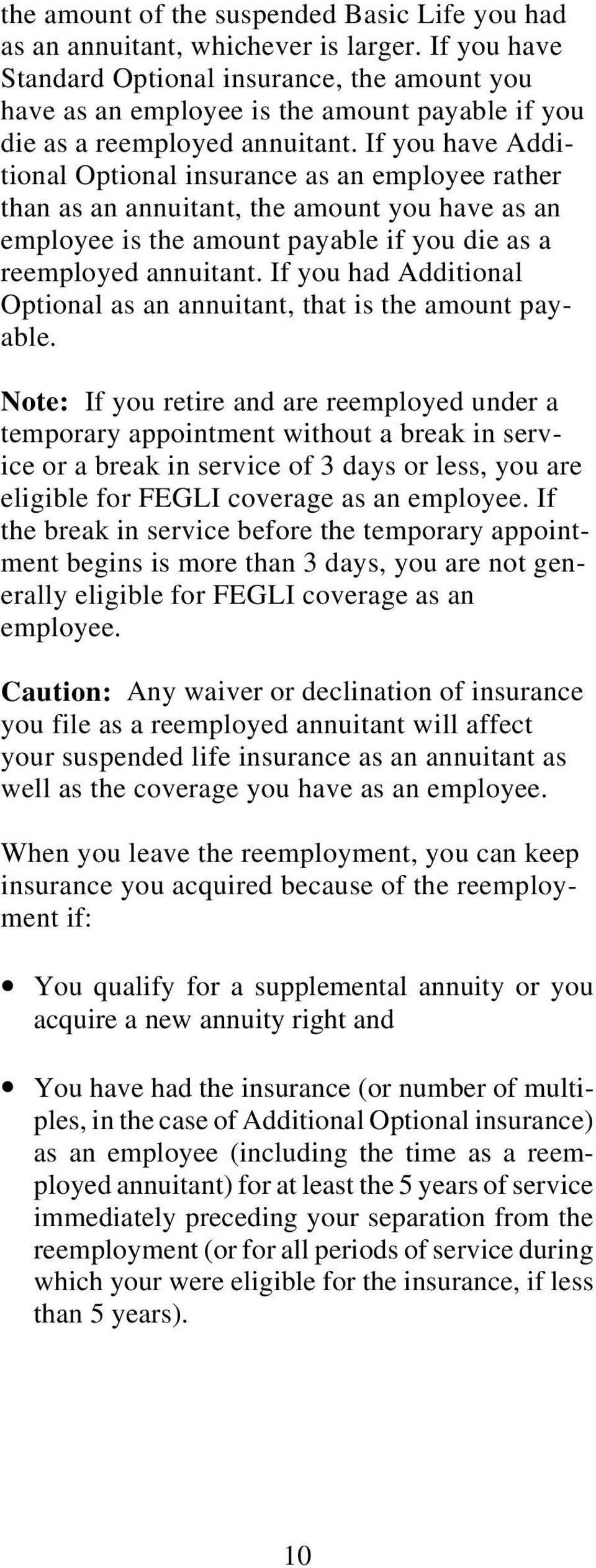If you have Additional Optional insurance as an employee rather than as an annuitant, the amount you have as an employee is the amount payable if you die as a reemployed annuitant.