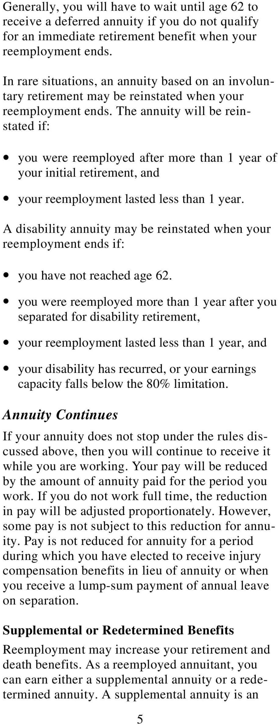 The annuity will be reinstated if: you were reemployed after more than 1 year of your initial retirement, and your reemployment lasted less than 1 year.