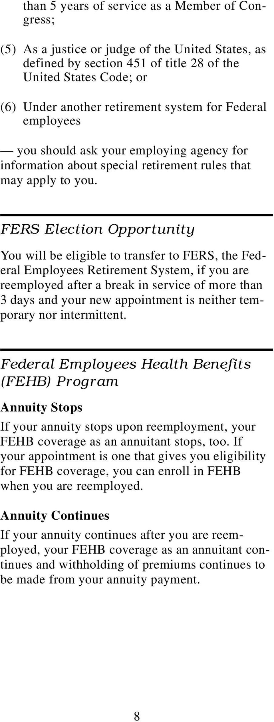 FERS Election Opportunity You will be eligible to transfer to FERS, the Federal Employees Retirement System, if you are reemployed after a break in service of more than 3 days and your new