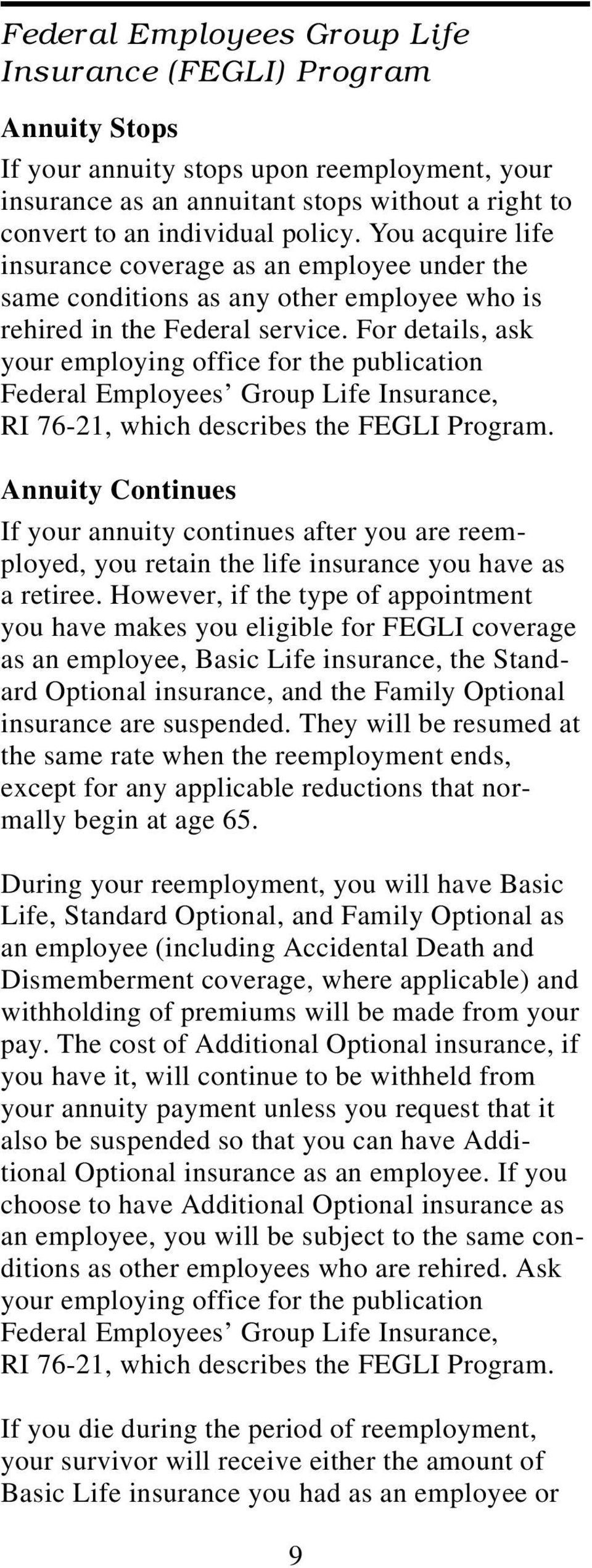 For details, ask your employing office for the publication Federal Employees Group Life Insurance, RI 76-21, which describes the FEGLI Program.