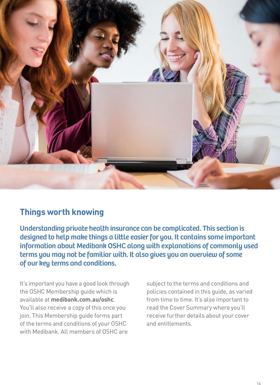 It also gives you an overview of some of our key terms and conditions. It s important you have a good look through the OSHC Membership guide which is available at medibank.com.au/oshc.