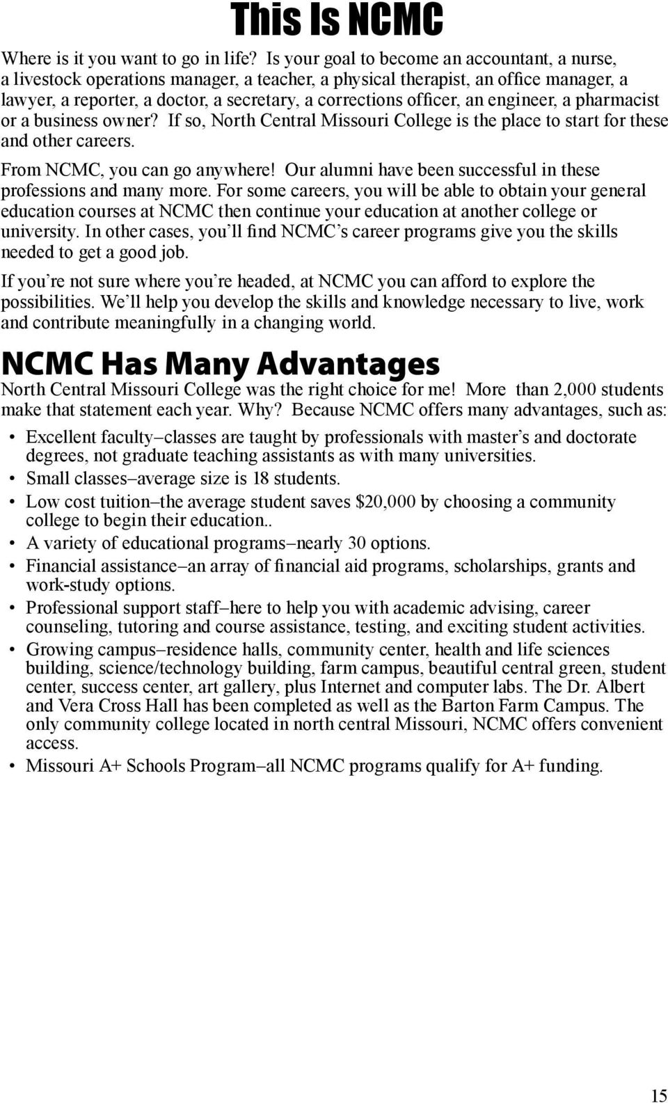 an engineer, a pharmacist or a business owner? If so, North Central Missouri College is the place to start for these and other careers. From NCMC, you can go anywhere!